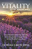 The Young Living Vitality Food Pairing Bible: The Fundamental Guide to Culinary Creativity with Essential Oils